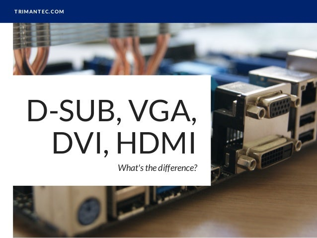 DSub, VGA, DVI, DisplayPort, HDMI - What's the difference?