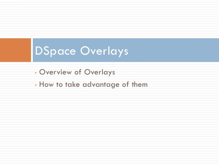 DSpace Overlays • Overview of Overlays • How to take advantage of them