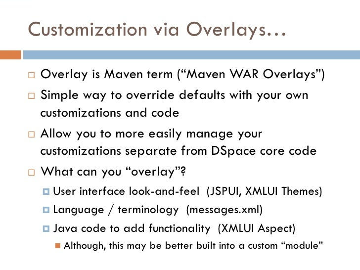 """Customization via Overlays…    Overlay is Maven term (""""Maven WAR Overlays"""")    Simple way to override defaults with your..."""