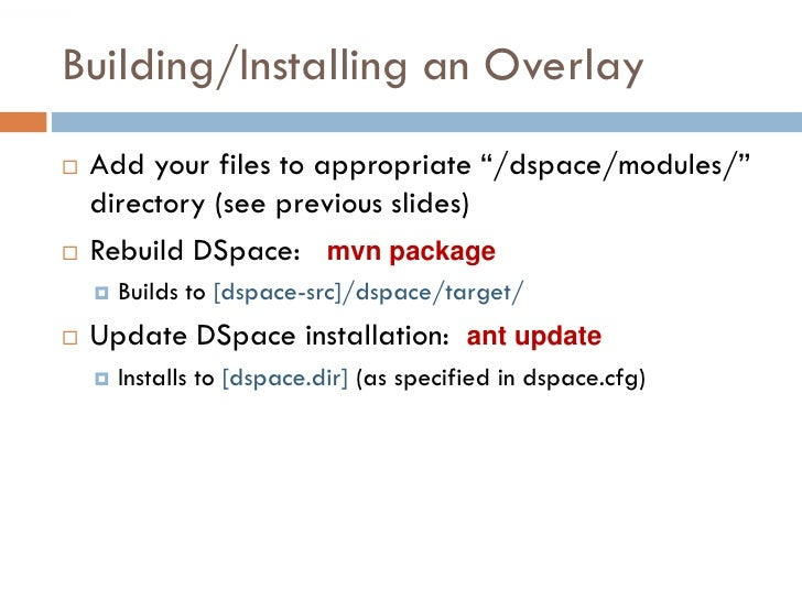 """Building/Installing an Overlay    Add your files to appropriate """"/dspace/modules/""""     directory (see previous slides)  ..."""