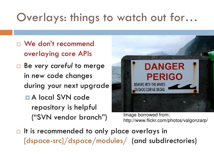 Overlays: things to watch out for…    We don't recommend     overlaying core APIs    Be very careful to merge     in new...
