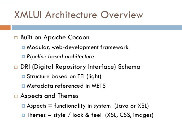XMLUI Architecture Overview    Built on Apache Cocoon      Modular,  web-development framework      Pipeline based arch...