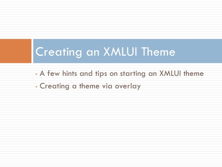 Creating an XMLUI Theme • A few hints and tips on starting an XMLUI theme • Creating a theme via overlay