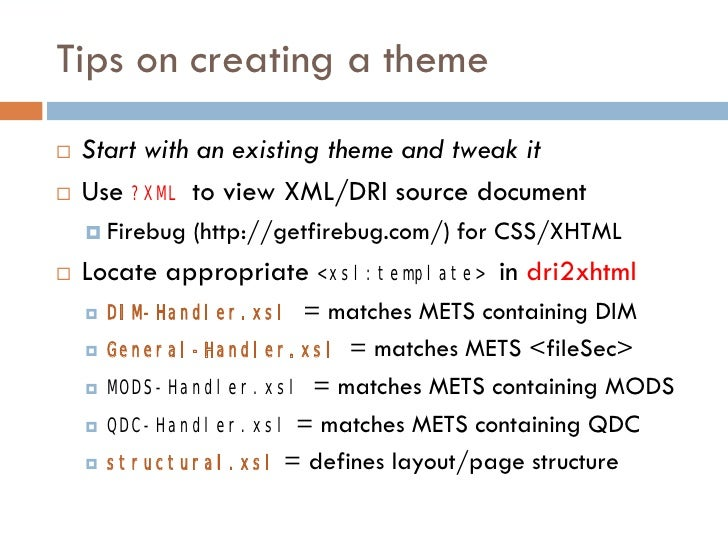 Tips on creating a theme    Start with an existing theme and tweak it    Use ?XML to view XML/DRI source document      ...