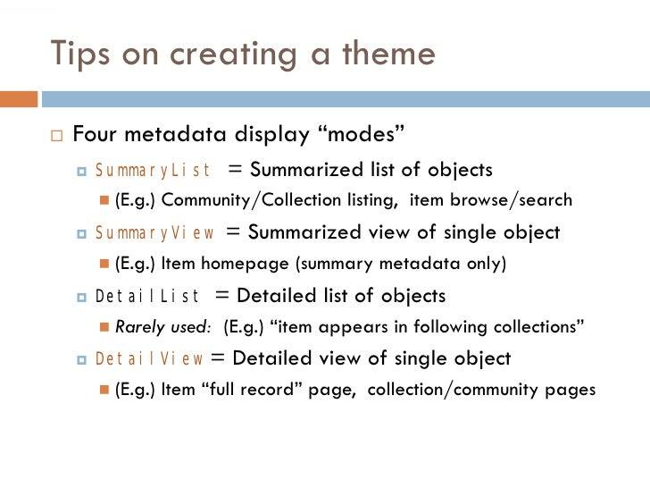 "Tips on creating a theme    Four metadata display ""modes""        SummaryList        = Summarized list of objects        ..."