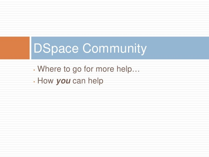 DSpace Resources    DSpace System Docs (/dspace/docs/)    DSpace Wiki: http://wiki.dspace.org      http://wiki.dspace.o...
