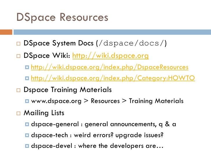 """Useful DSpace / XMLUI Tutorials  """"The DSpace Course"""" (Stuart Lewis & Chris Yates): http://hdl.handle.net/2160/615 (Also li..."""