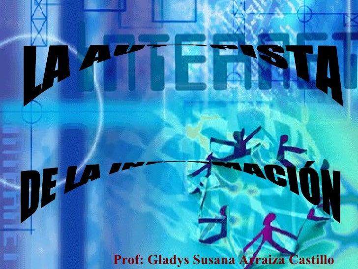 LA AUTOPISTA DE LA INFORMACIÓN Prof: Gladys Susana Arraiza Castillo