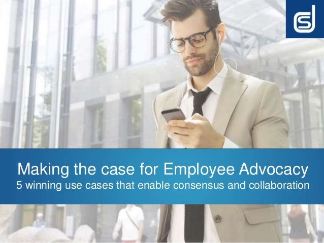 Making the case for Employee Advocacy 5 winning use cases that enable consensus and collaboration