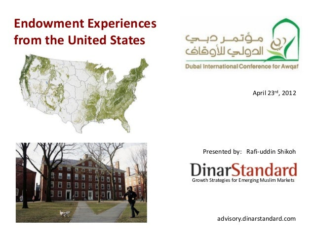 Endowment Experiences from the United States Growth Strategies for Emerging Muslim Markets April 23rd, 2012 Presented by: ...