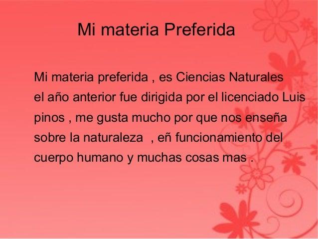 Mi materia Preferida Mi materia preferida , es Ciencias Naturales el año anterior fue dirigida por el licenciado Luis pino...