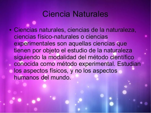 Ciencia Naturales ● Ciencias naturales, ciencias de la naturaleza, ciencias físico-naturales o ciencias experimentales son...