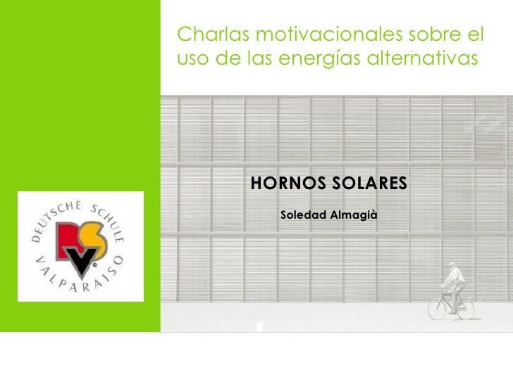 Charlas motivacionales sobre el uso de las energías alternativas HORNOS SOLARES Soledad Almagià