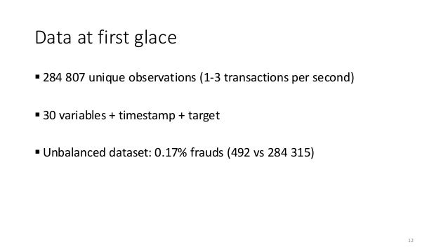 Data at first glace  284 807 unique observations (1-3 transactions per second)  30 variables + timestamp + target  Unba...