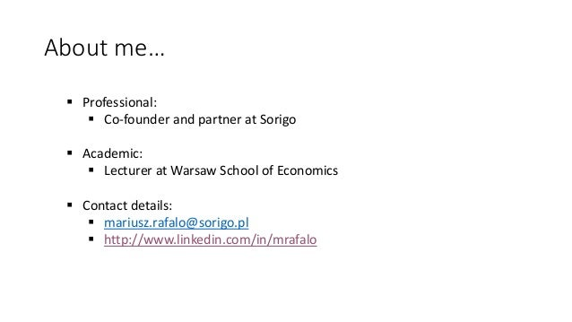 About me…  Professional:  Co-founder and partner at Sorigo  Academic:  Lecturer at Warsaw School of Economics  Contac...