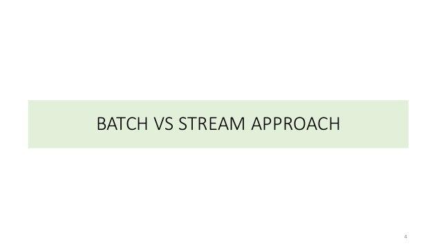 BATCH VS STREAM APPROACH 4