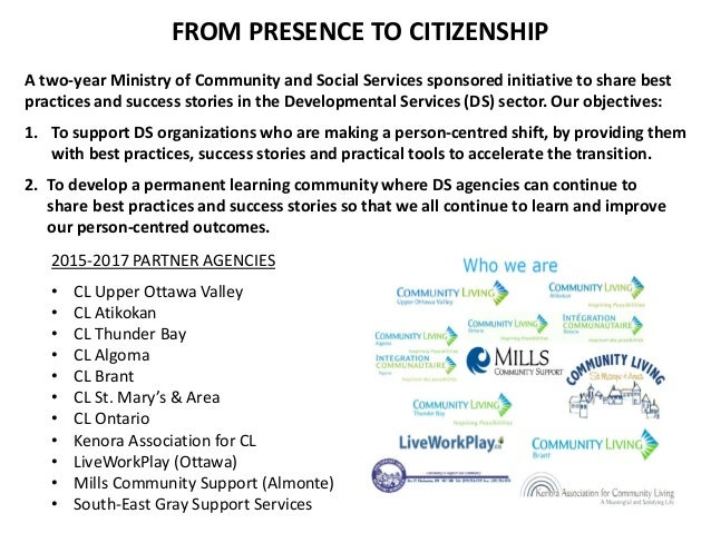 FROM PRESENCE TO CITIZENSHIP A two-year Ministry of Community and Social Services sponsored initiative to share best pract...
