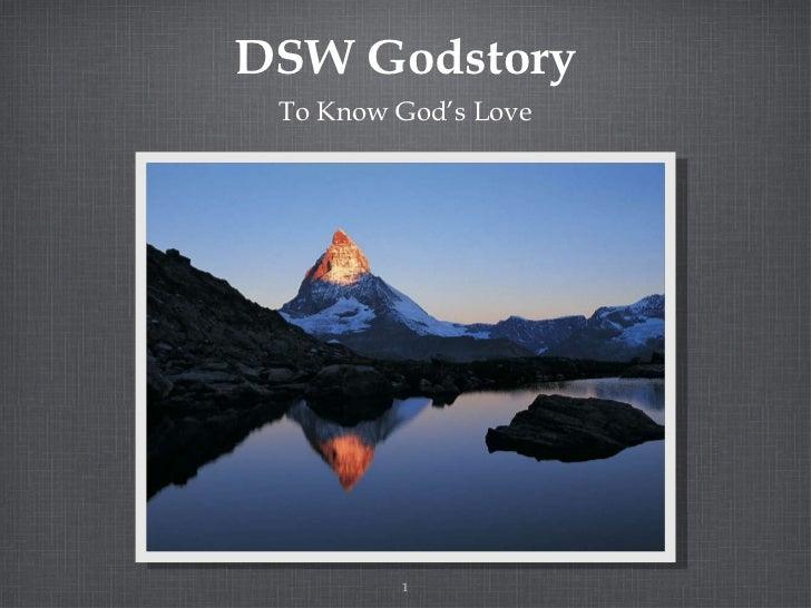DSW Godstory <ul><li>To Know God's Love </li></ul>