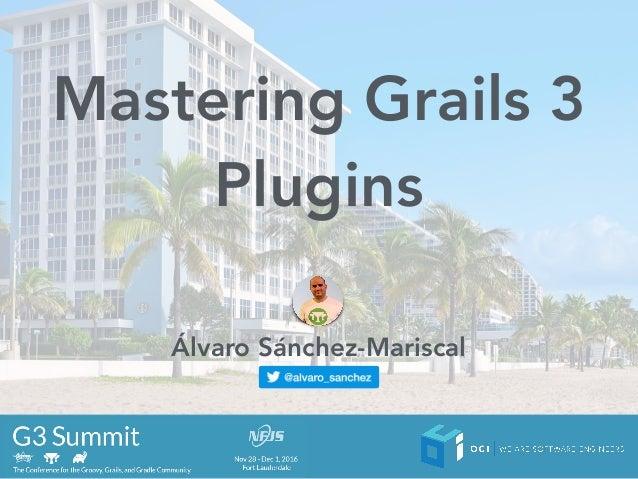 Mastering Grails 3 Plugins Álvaro Sánchez-Mariscal