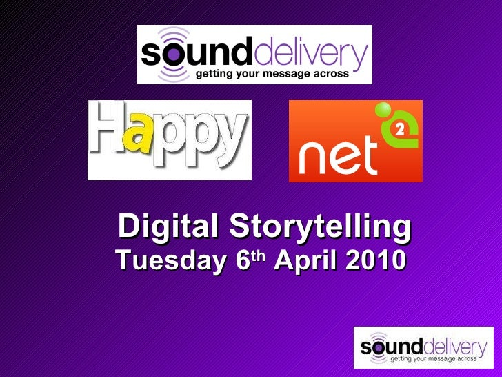 Digital Storytelling Tuesday 6 th  April 2010