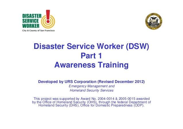Disaster Service Worker (DSW) Part 1 Awareness Training Developed by URS Corporation (Revised December 2012) Emergency Man...