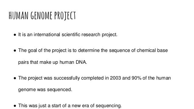 humangenomeproject ● It is an international scientific research project. ● The goal of the project is to determine the seq...