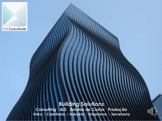 Building Solutions Consulting I&D Analise de Custos Produção Vidro | Caixilharia | Industria | Urbanismo | Serralharia
