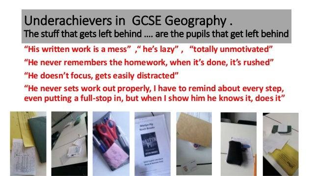 """Underachievers in GCSE Geography . The stuff that gets left behind …. are the pupils that get left behind """"His written wor..."""
