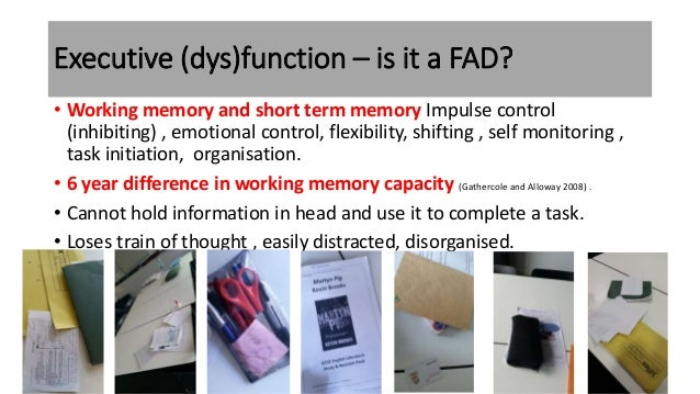 Executive (dys)function – is it a FAD? • Working memory and short term memory Impulse control (inhibiting) , emotional con...
