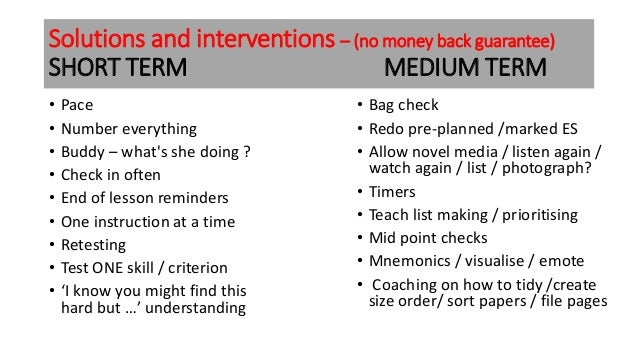 Solutions and interventions – (no money back guarantee) SHORT TERM MEDIUM TERM • Pace • Number everything • Buddy – what's...