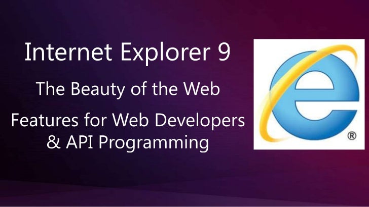 Internet Explorer 9 <br />The Beauty ofthe Web<br />Features for Web Developers  & API Programming<br />