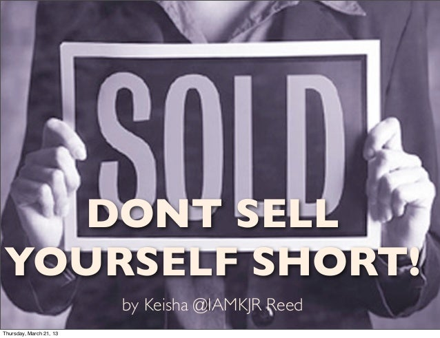 DONT SELLYOURSELF SHORT!                         by Keisha @IAMKJR ReedThursday, March 21, 13
