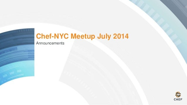 Chef-NYC Meetup July 2014 Announcements