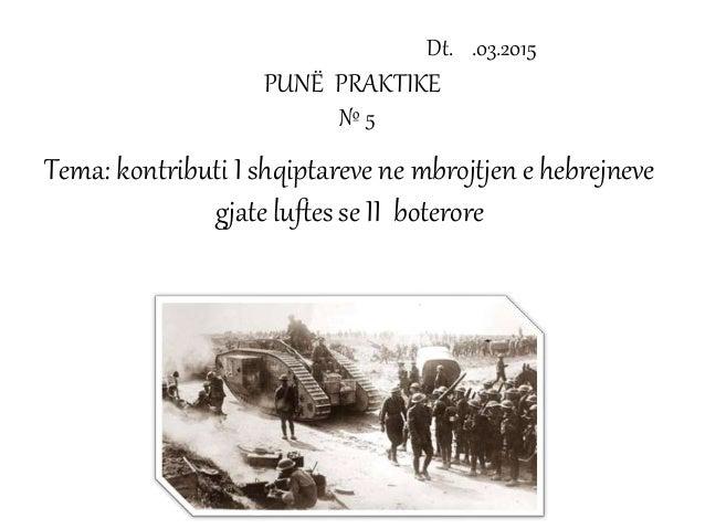 Dt. .03.2015 PUNË PRAKTIKE № 5 Tema: kontributi I shqiptareve ne mbrojtjen e hebrejneve gjate luftes se II boterore
