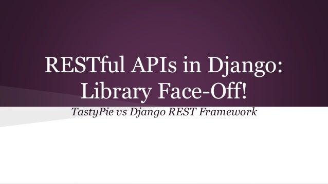 RESTful APIs in Django:  Library Face-Off!  TastyPie vs Django REST Framework