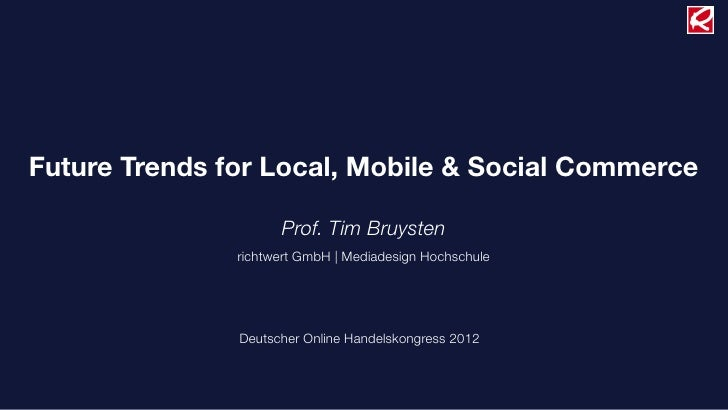 Future Trends for Local, Mobile & Social Commerce                     Prof. Tim Bruysten               richtwert GmbH |Me...
