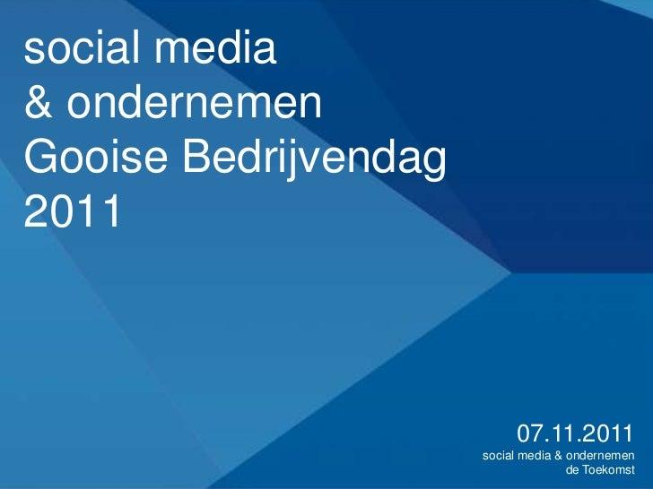 social media& ondernemenGooise Bedrijvendag2011                           07.11.2011                      social media & o...