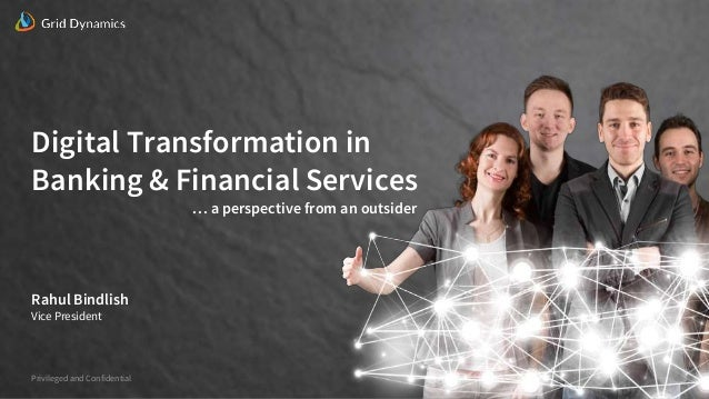 Privileged and Confidential Digital Transformation in Banking & Financial Services … a perspective from an outsider Rahul ...