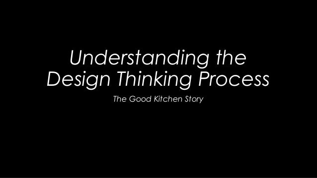 Understanding the Design Thinking Process The Good Kitchen Story