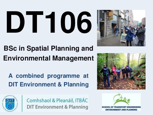 BSc in Spatial Planning and Environmental Management A combined programme at DIT Environment & Planning DT106