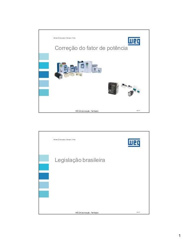1 Motores | Automação | Energia | Tintas WEGAutomação - Tarifação fev/11 Correção do fator de potência Motores | Automação...
