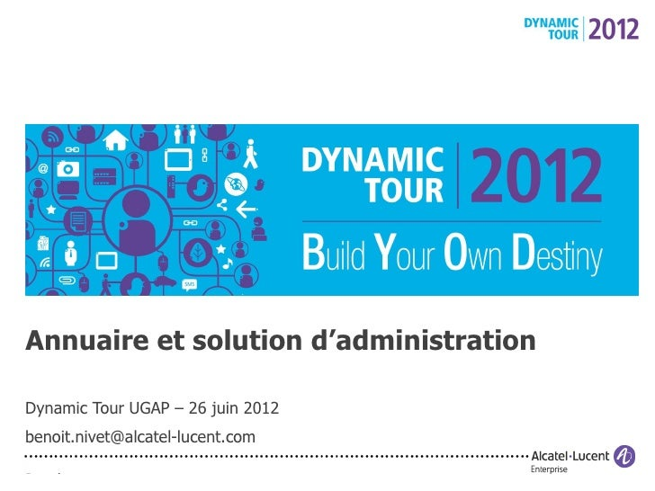 Annuaire et solution d'administrationDynamic Tour UGAP – 26 juin 2012benoit.nivet@alcatel-lucent.com