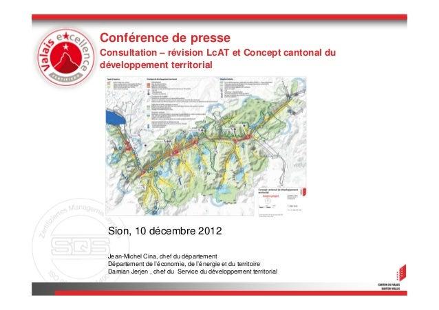 Conférence de presseConsultation – révision LcAT et Concept cantonal dudéveloppement territorial Sion, 10 décembre 2012 Je...