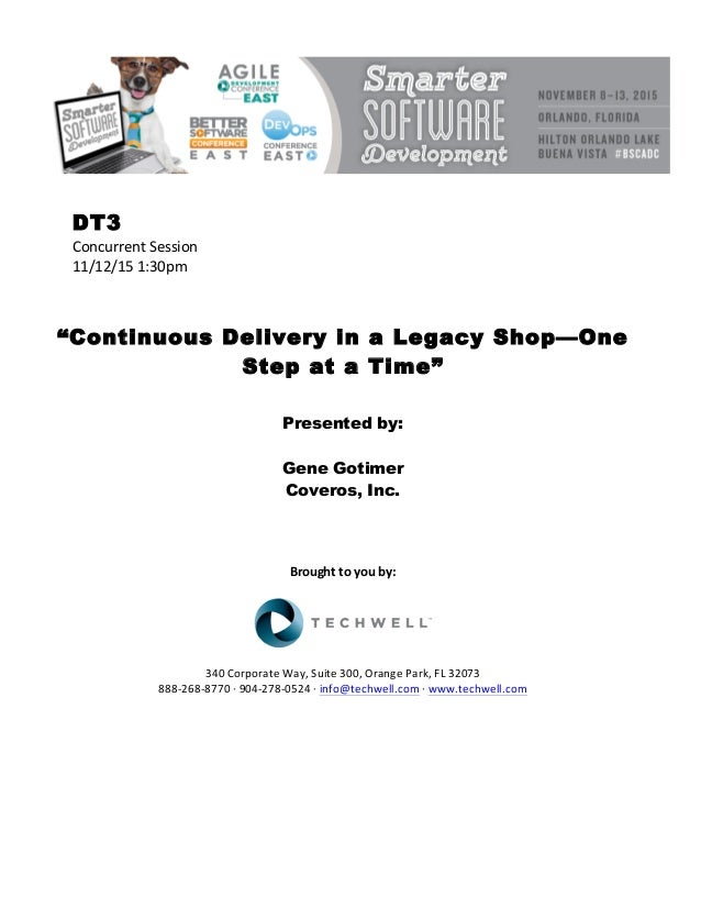 """DT3 ConcurrentSession 11/12/151:30pm    """"Continuous Delivery in a Legacy Shop—One Step at a Time""""   Presented by:..."""