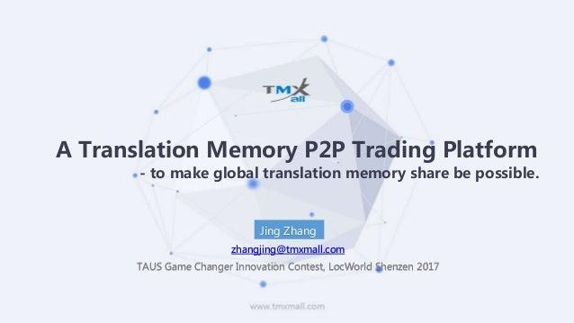 www.tmxmall.com A Translation Memory P2P Trading Platform - to make global translation memory share be possible. Jing Zhan...