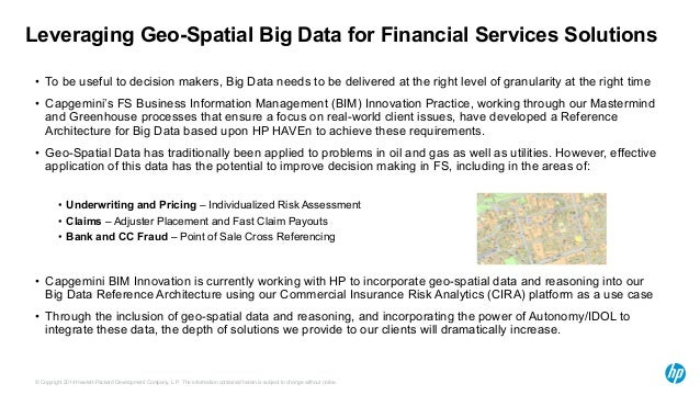 Leveraging Geo-Spatial Big Data for Financial Services Solutions  • To be useful to decision makers, Big Data needs to be ...