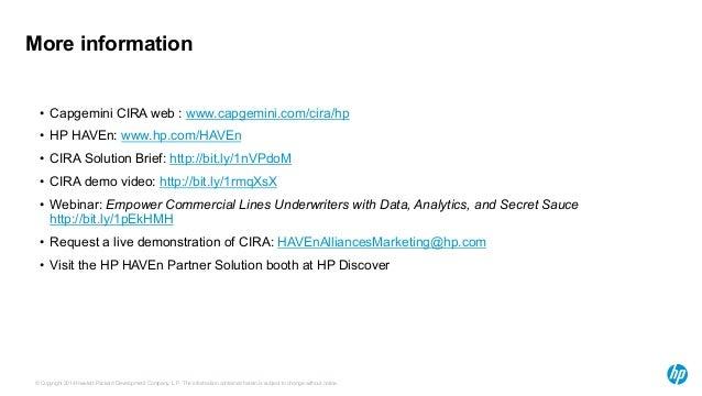 More information  • Capgemini CIRA web : www.capgemini.com/cira/hp  • HP HAVEn: www.hp.com/HAVEn  • CIRA Solution Brief: h...