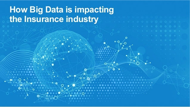 How Big Data is impacting  the Insurance industry