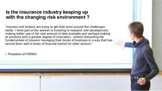 """Is the insurance industry keeping up  with the changing risk environment ?  """"Insurers and brokers are trying to get their ..."""