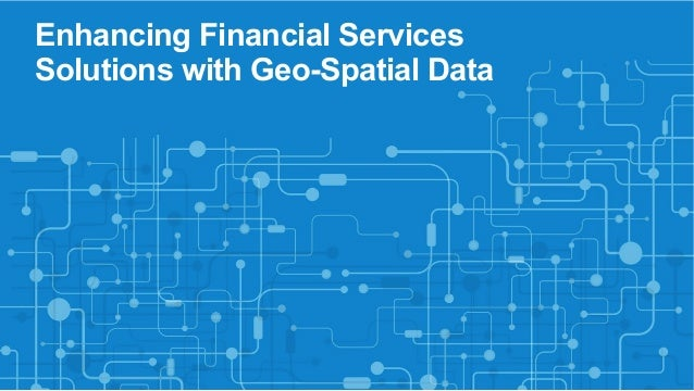 Enhancing Financial Services  Solutions with Geo-Spatial Data